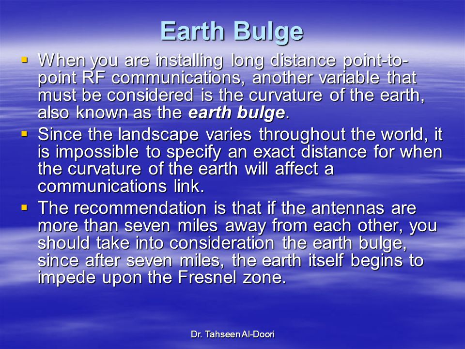 Dr. Tahseen Al-Doori Earth Bulge  When you are installing long distance point-to- point RF communications, another variable that must be considered i