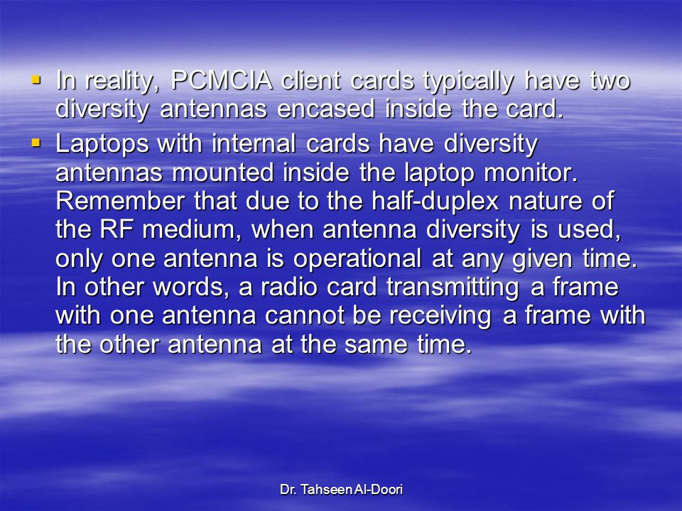 Dr. Tahseen Al-Doori  In reality, PCMCIA client cards typically have two diversity antennas encased inside the card.  Laptops with internal cards ha