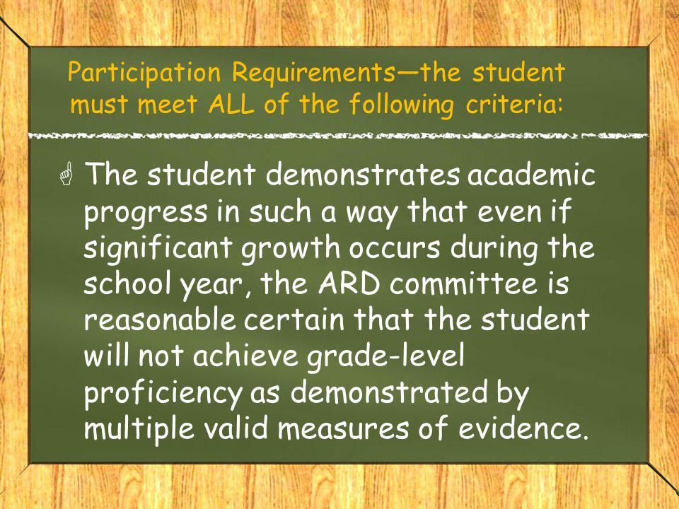 Participation Requirements—the student must meet ALL of the following criteria:  The student demonstrates academic progress in such a way that even i
