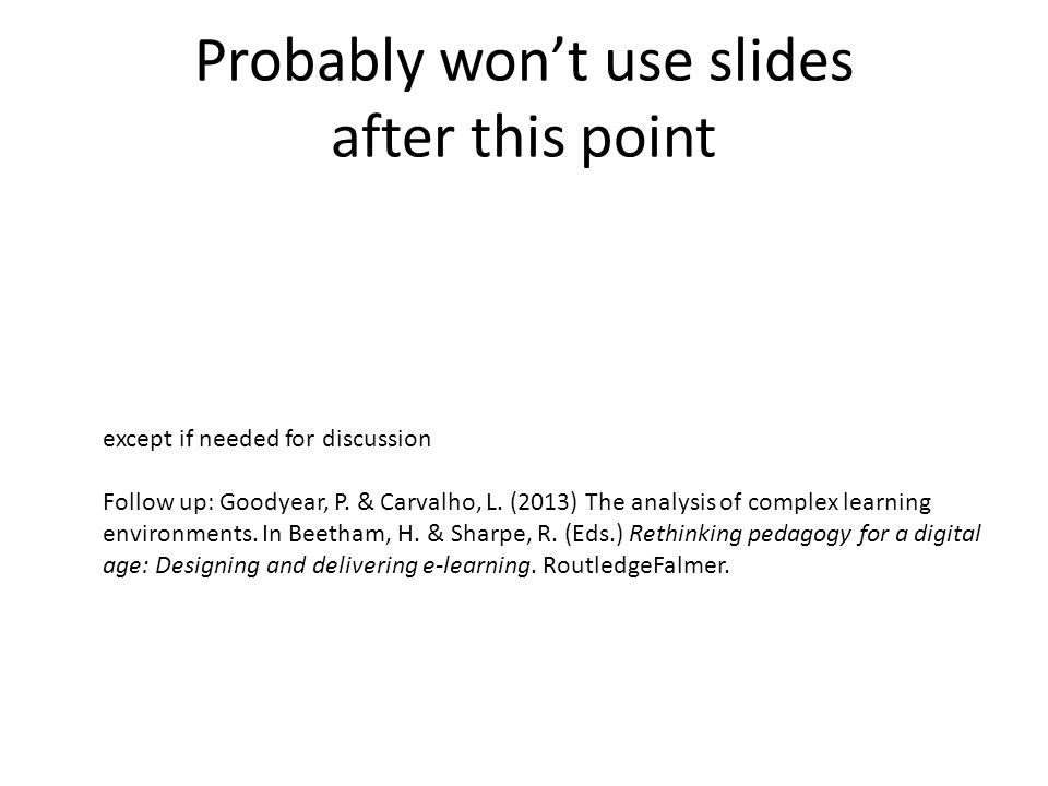 Probably won't use slides after this point except if needed for discussion Follow up: Goodyear, P.