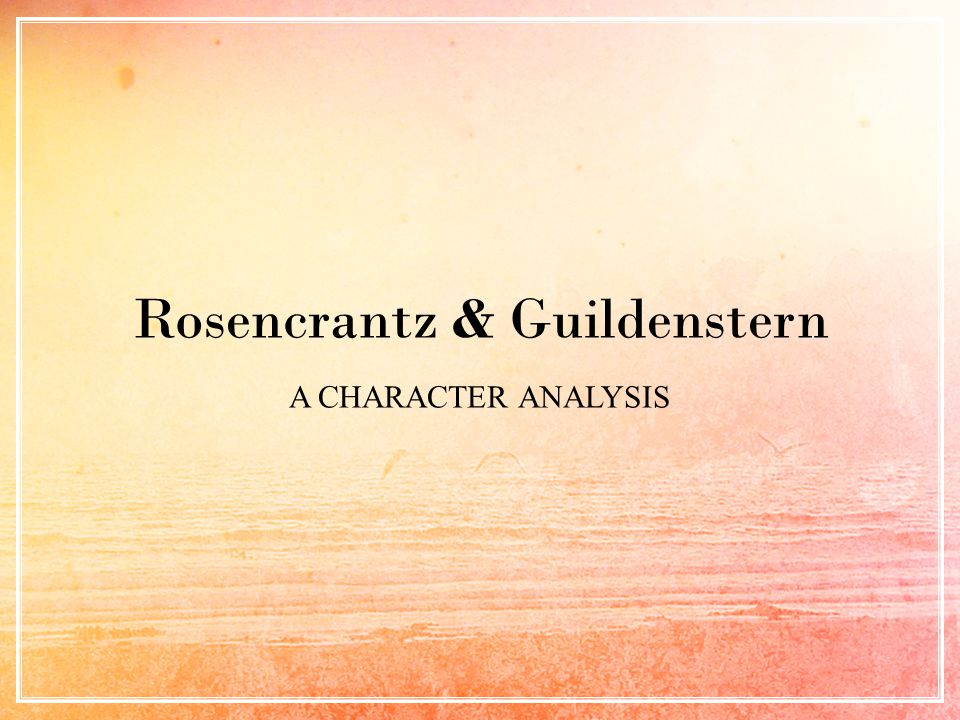 Rosencrantz & Guildenstern A CHARACTER ANALYSIS