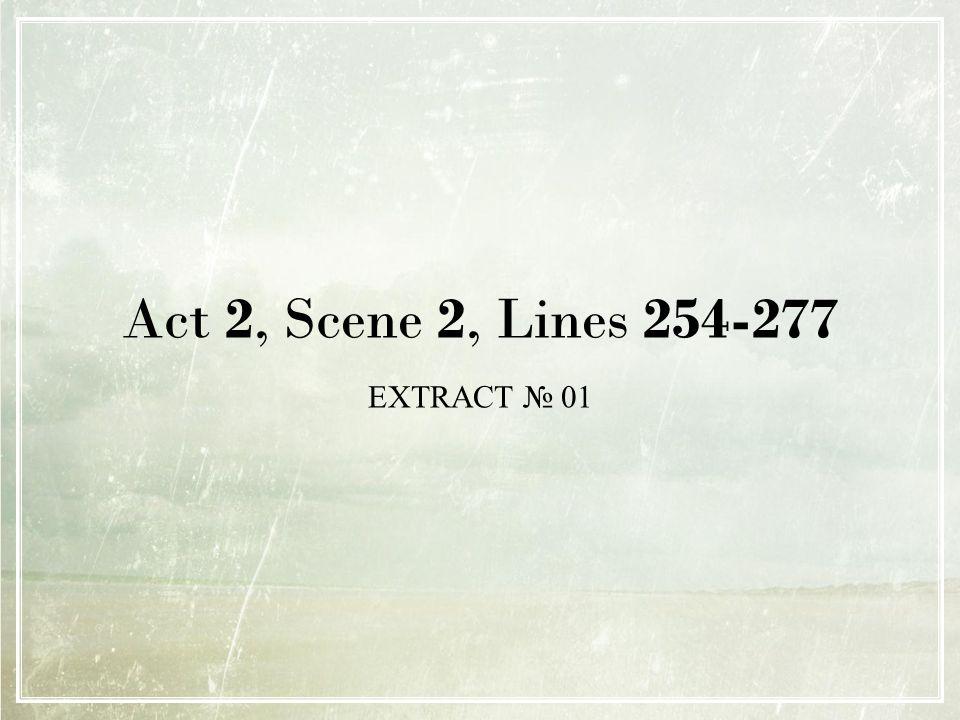 Act 2, Scene 2, Lines 254-277 EXTRACT № 01