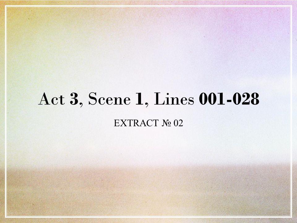 Act 3, Scene 1, Lines 001-028 EXTRACT № 02