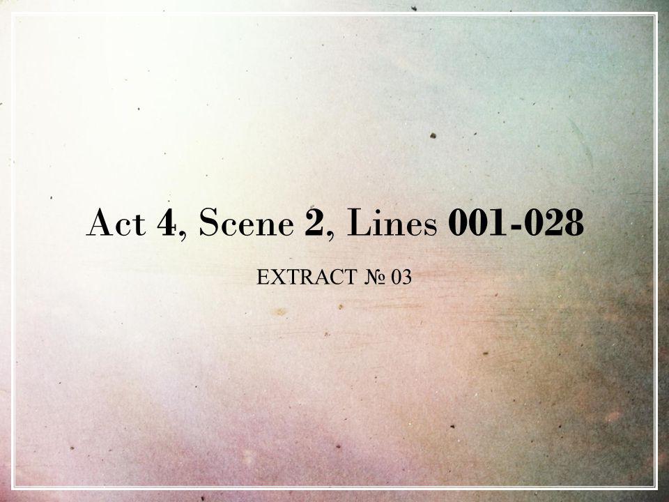 Act 4, Scene 2, Lines 001-028 EXTRACT № 03