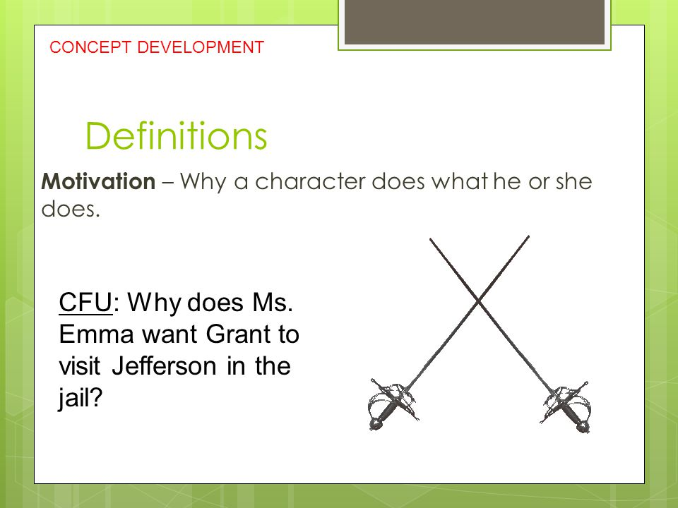 Definitions Motivation – Why a character does what he or she does.