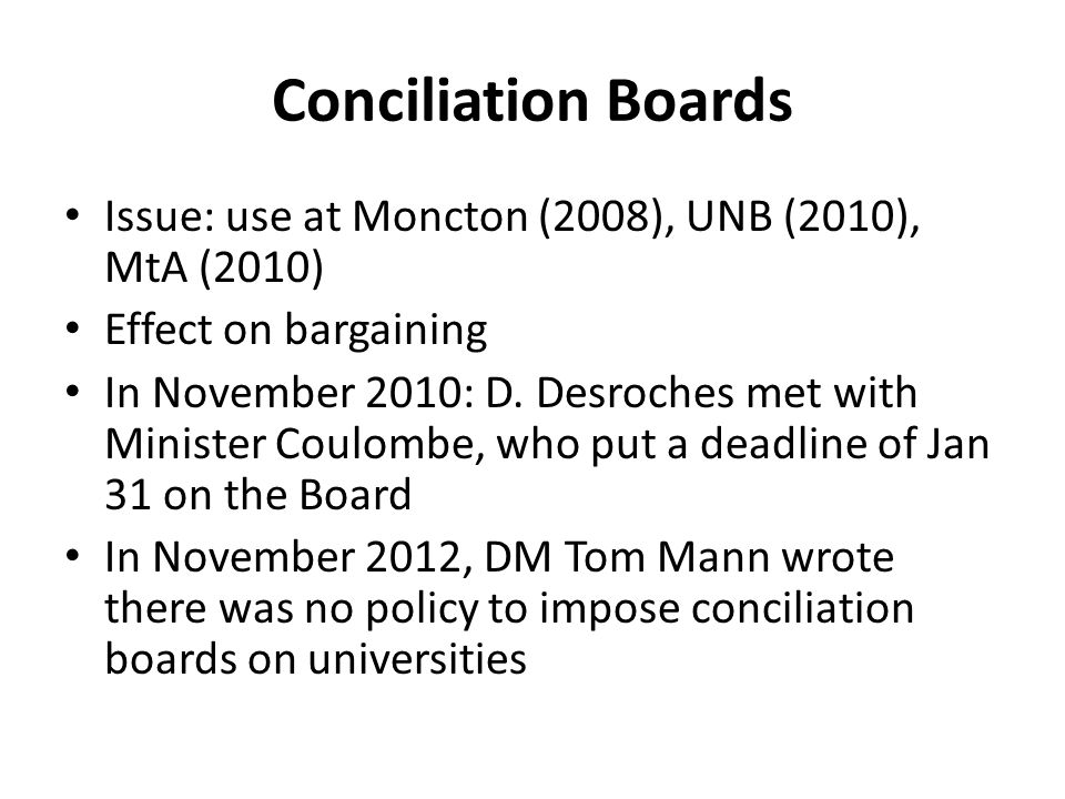 Conciliation Boards Issue: use at Moncton (2008), UNB (2010), MtA (2010) Effect on bargaining In November 2010: D.