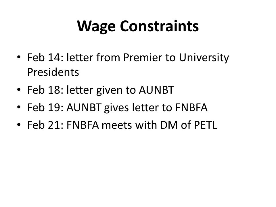 Wage Constraints Feb 14: letter from Premier to University Presidents Feb 18: letter given to AUNBT Feb 19: AUNBT gives letter to FNBFA Feb 21: FNBFA meets with DM of PETL