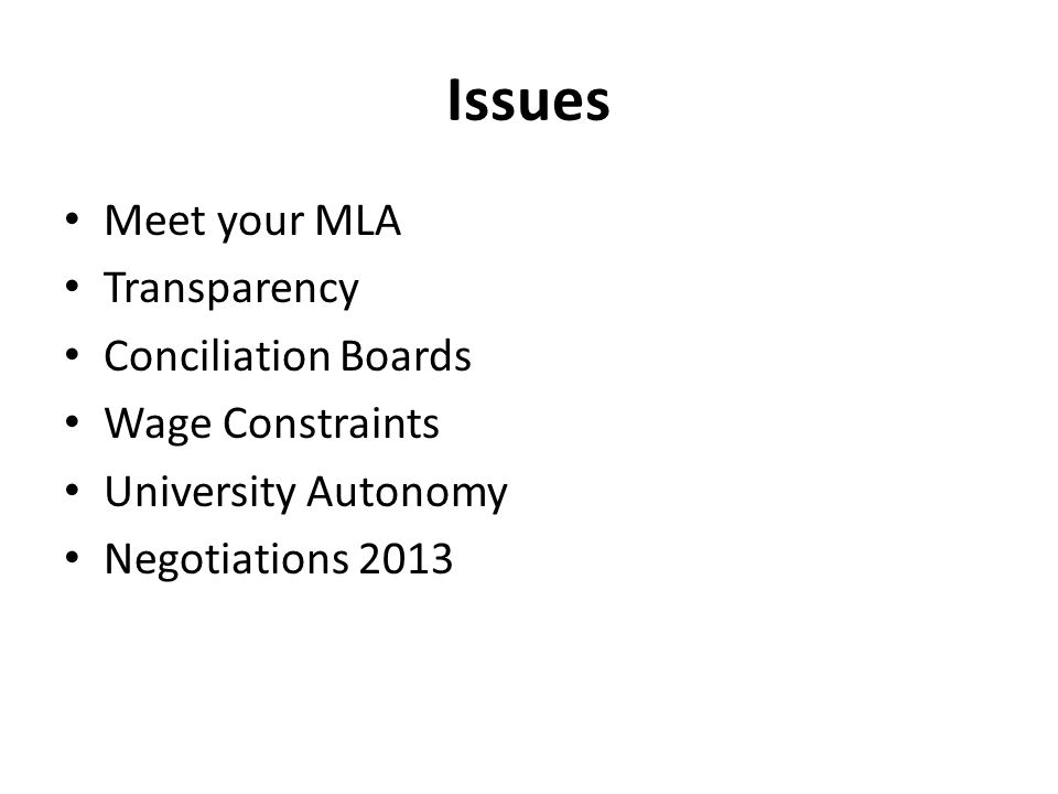 Issues Meet your MLA Transparency Conciliation Boards Wage Constraints University Autonomy Negotiations 2013