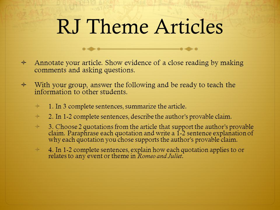 RJ Theme Articles  Annotate your article. Show evidence of a close reading by making comments and asking questions.  With your group, answer the fol
