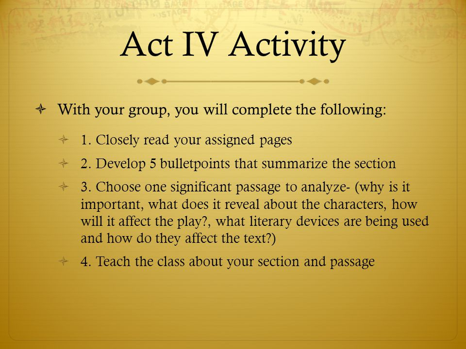 Act IV Activity  With your group, you will complete the following:  1. Closely read your assigned pages  2. Develop 5 bulletpoints that summarize t