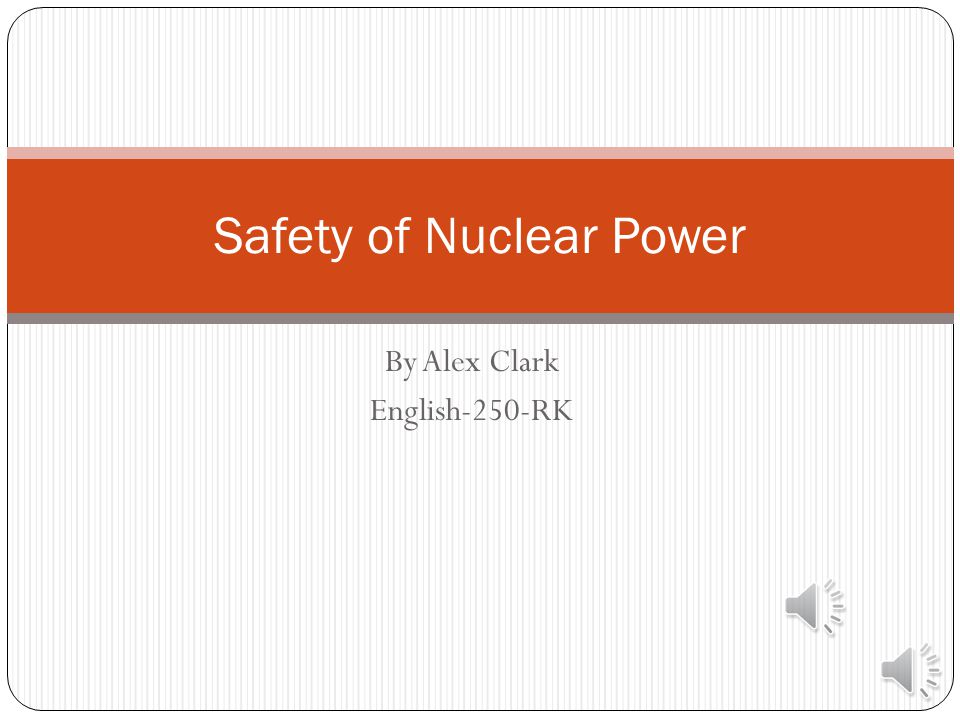 By Alex Clark English-250-RK Safety of Nuclear Power