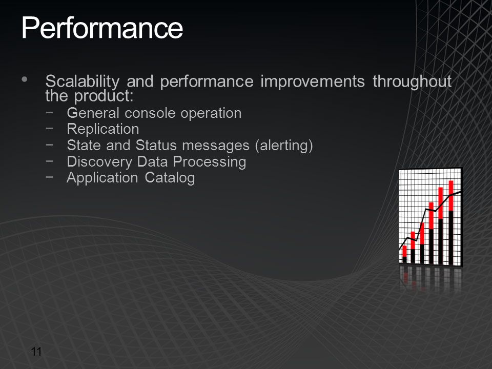 Performance Scalability and performance improvements throughout the product: −General console operation −Replication −State and Status messages (alert