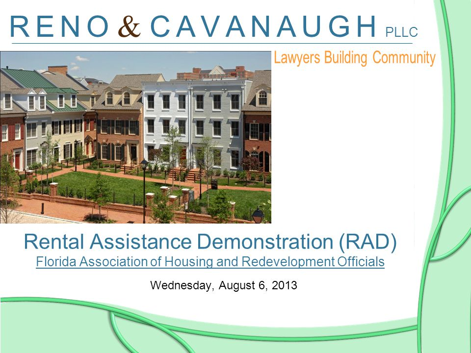 R E N O & C A V A N A U G H PLLC Rental Assistance Demonstration (RAD) Florida Association of Housing and Redevelopment Officials Florida Association