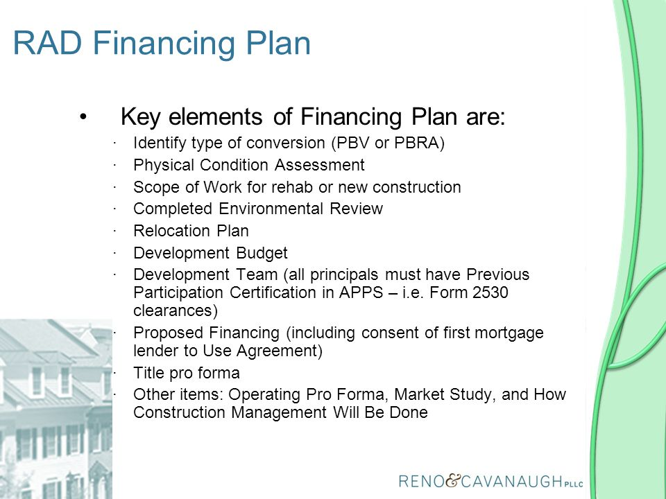 Key elements of Financing Plan are: ∙Identify type of conversion (PBV or PBRA) ∙Physical Condition Assessment ∙Scope of Work for rehab or new construc
