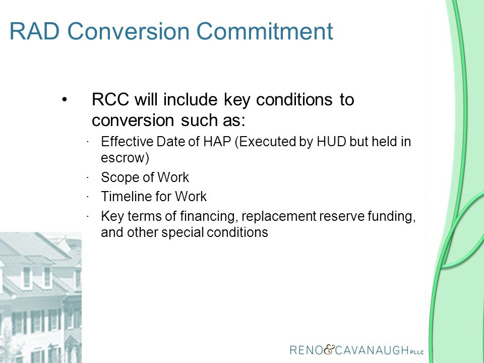 RCC will include key conditions to conversion such as: ∙Effective Date of HAP (Executed by HUD but held in escrow) ∙Scope of Work ∙Timeline for Work ∙