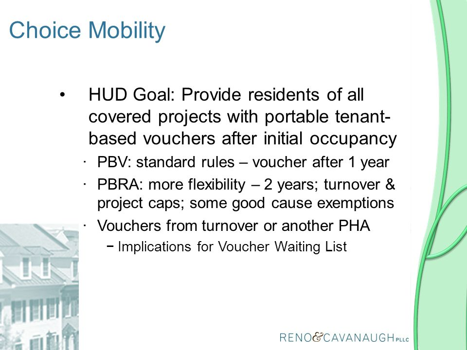 Choice Mobility HUD Goal: Provide residents of all covered projects with portable tenant- based vouchers after initial occupancy ∙PBV: standard rules