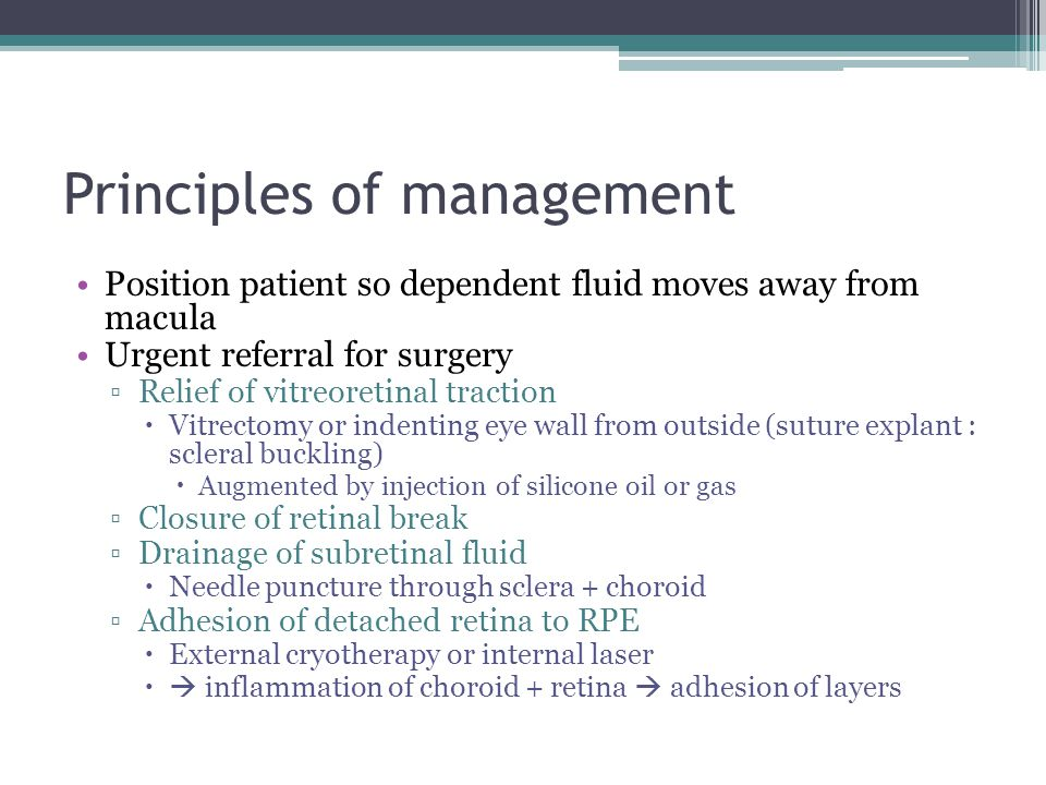Principles of management Position patient so dependent fluid moves away from macula Urgent referral for surgery ▫Relief of vitreoretinal traction  Vi
