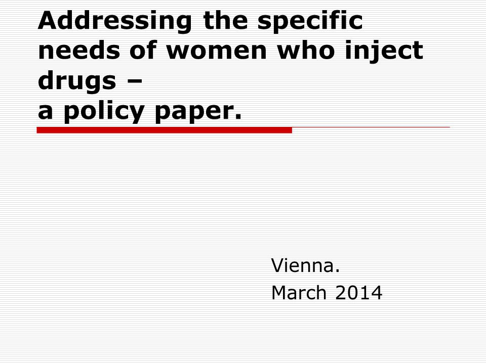 Addressing the specific needs of women who inject drugs – a policy paper. Vienna. March 2014