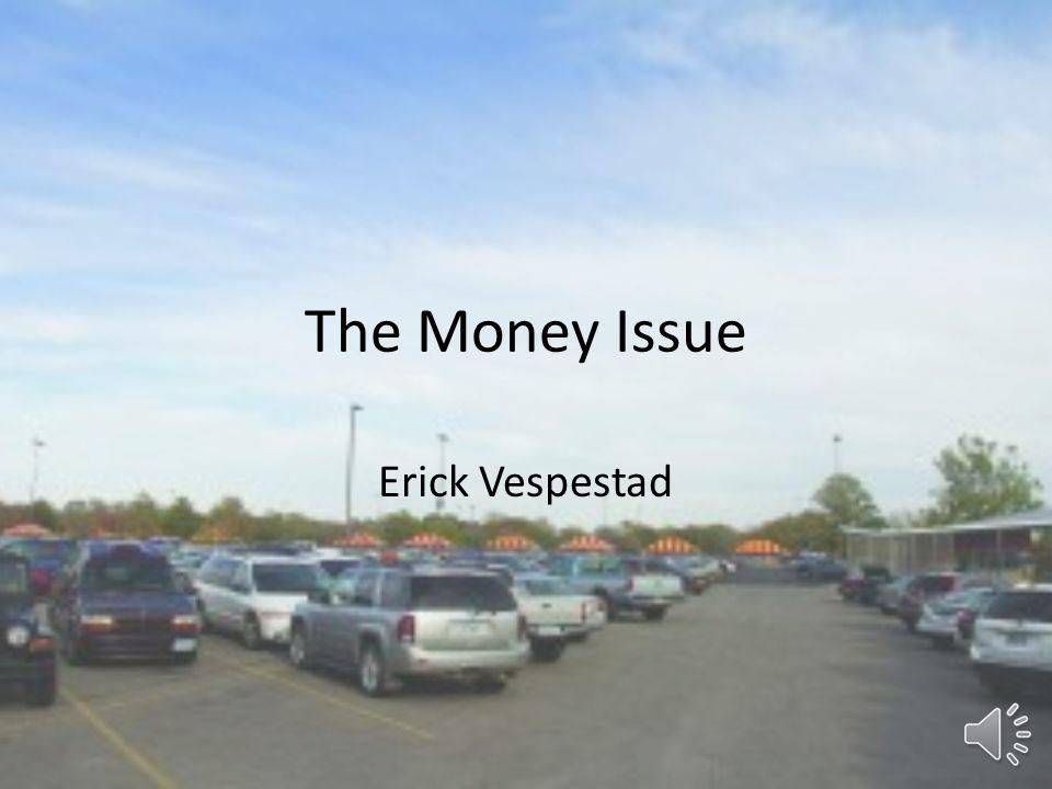 The Money Issue Erick Vespestad