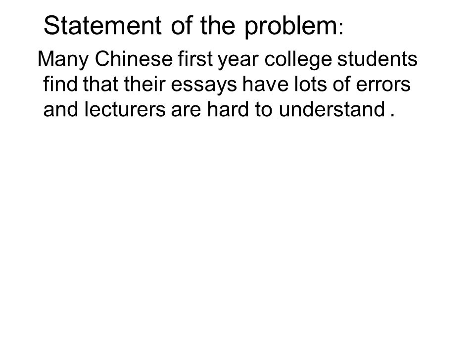 Objective: To analyse the errors in the essays made by Chinese first year college students and help them to improve their language proficiency.