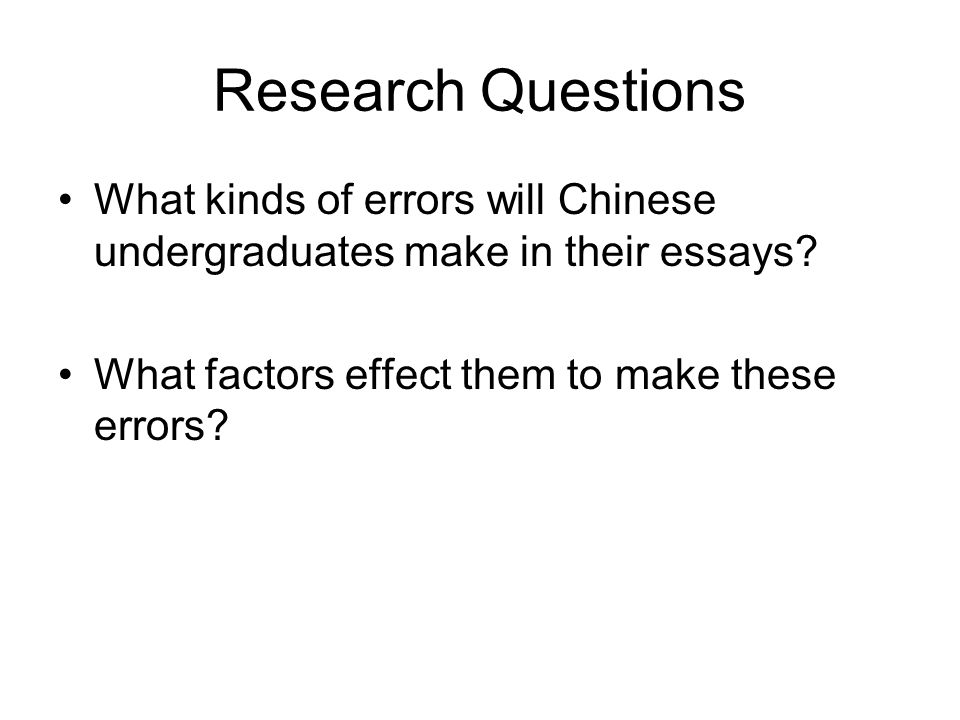 Research Questions What kinds of errors will Chinese undergraduates make in their essays.