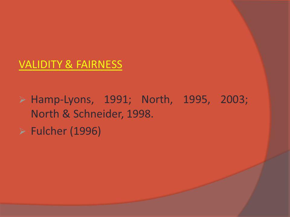 VALIDITY & FAIRNESS  Hamp-Lyons, 1991; North, 1995, 2003; North & Schneider, 1998.