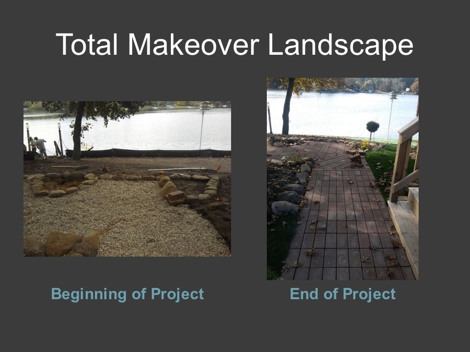 Total Makeover Landscape Beginning of ProjectEnd of Project