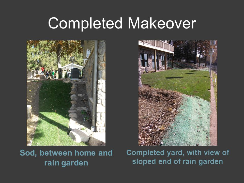 Completed Makeover Sod, between home and rain garden Completed yard, with view of sloped end of rain garden
