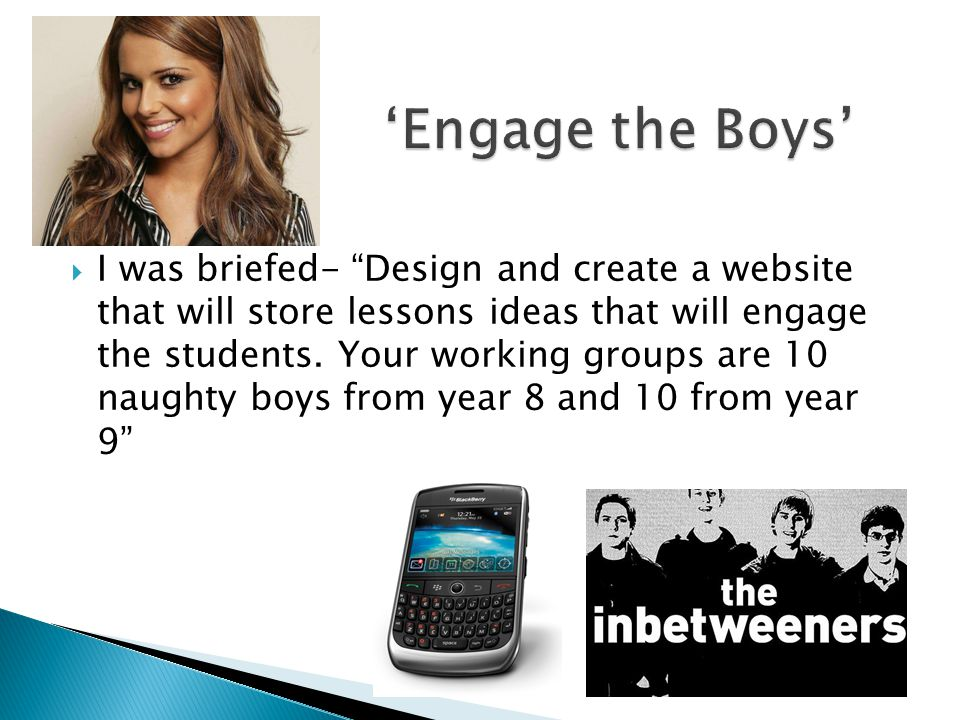  I was briefed- Design and create a website that will store lessons ideas that will engage the students.