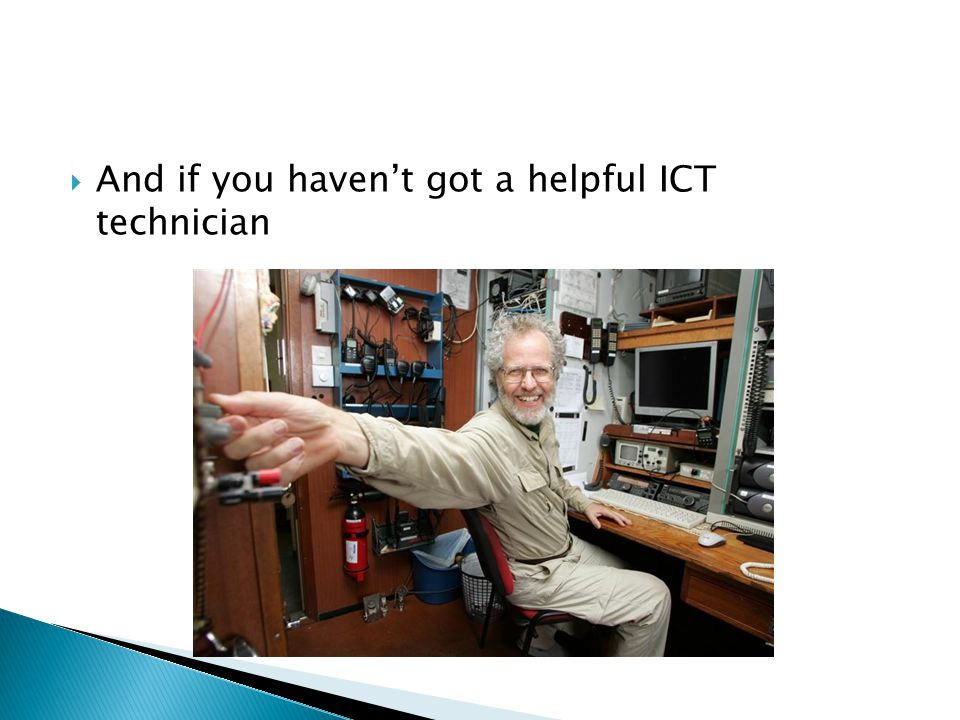  And if you haven't got a helpful ICT technician