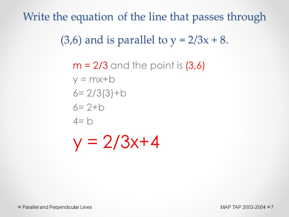 Write the equation of the line that passes through (3,6) and is parallel to y = 2/3x + 8.