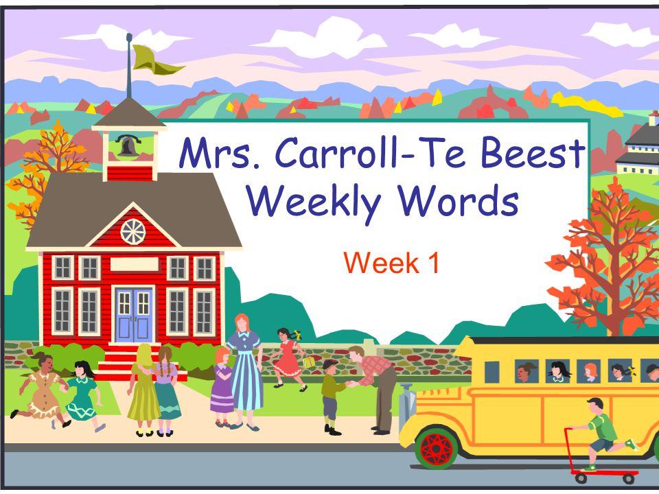Mrs. Carroll-Te Beest Weekly Words Week 1