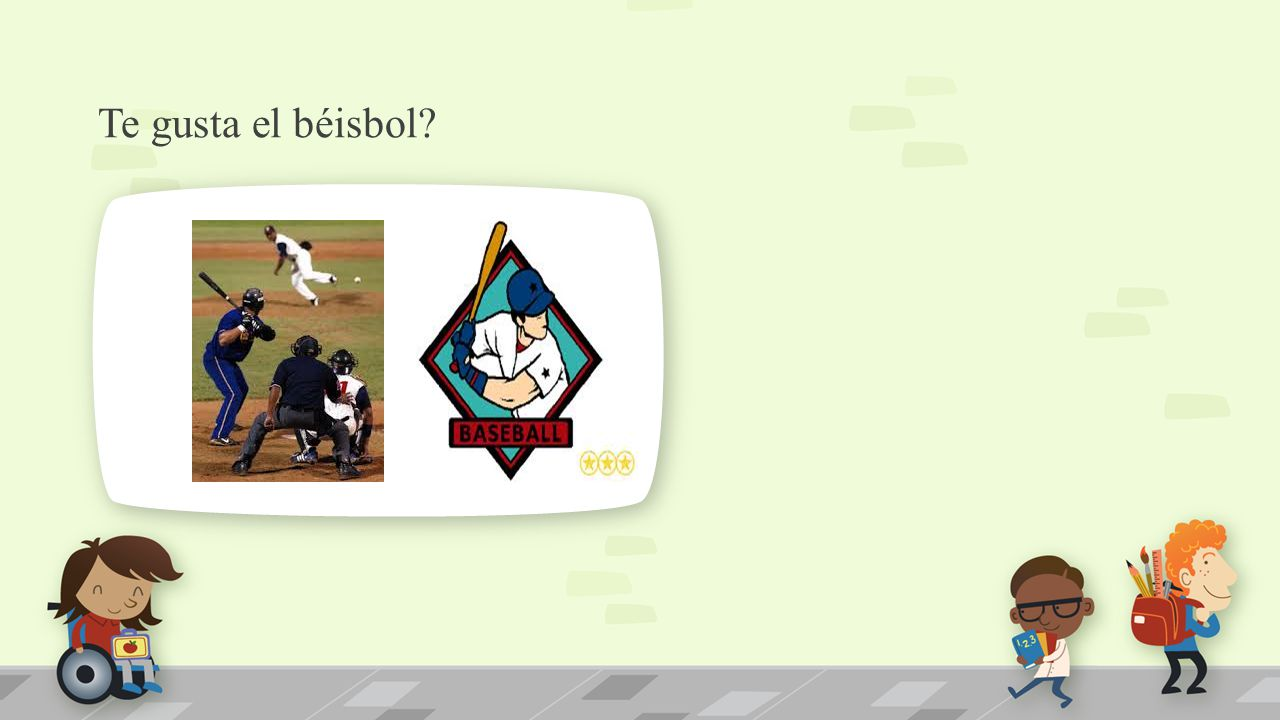 Te gusta el béisbol. NOTE: To change images on this slide, select a picture and delete it.