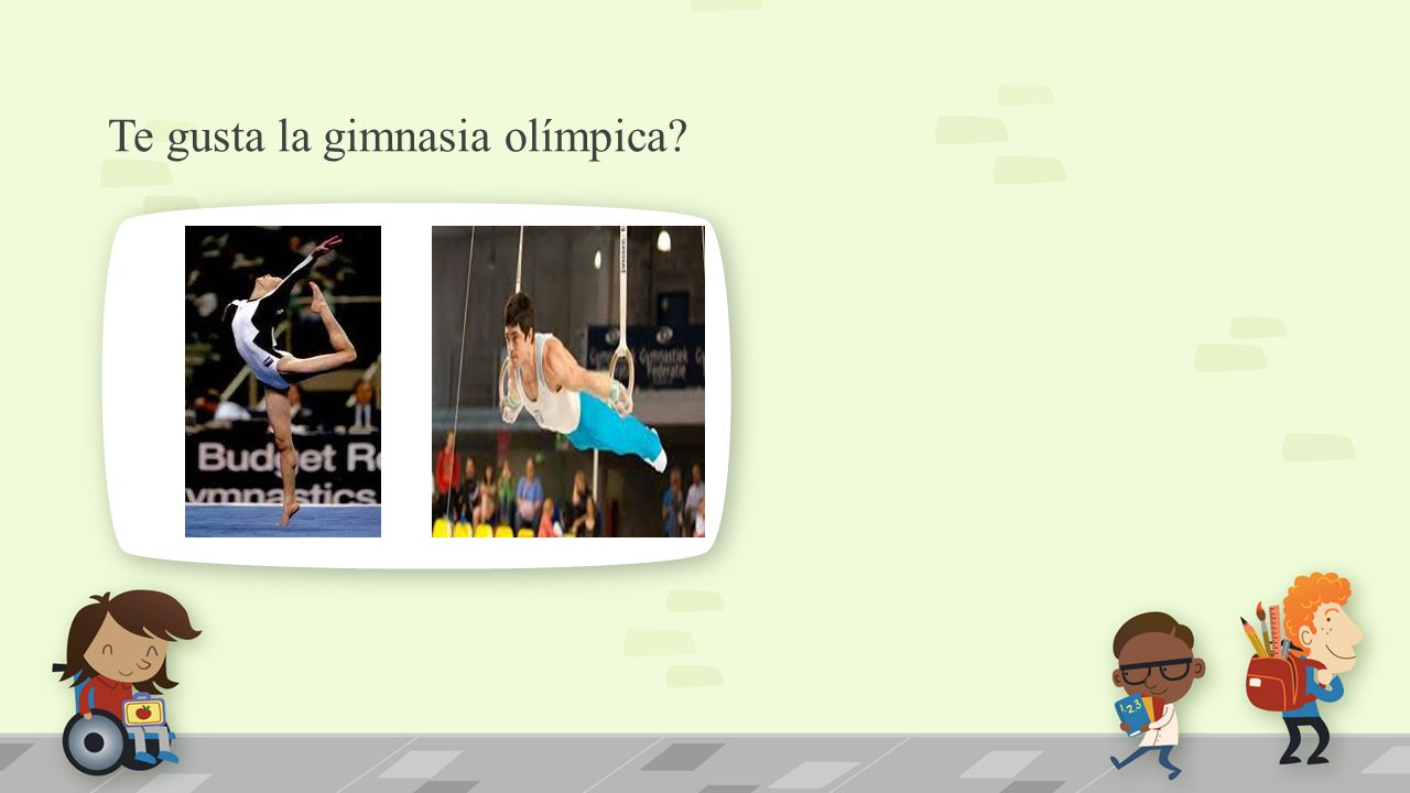 Te gusta la gimnasia olímpica? NOTE: To change images on this slide, select a picture and delete it. Then click the Insert Picture icon in the placeho