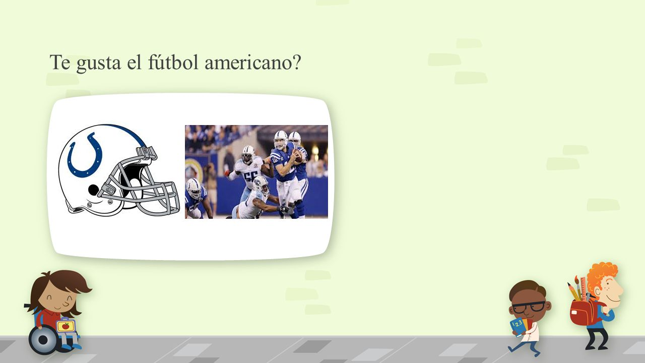 Te gusta el fútbol americano. NOTE: To change images on this slide, select a picture and delete it.