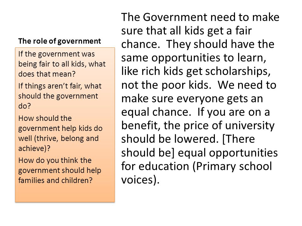 The role of government The Government need to make sure that all kids get a fair chance.