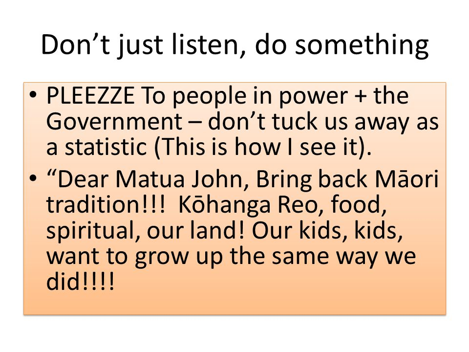Don't just listen, do something PLEEZZE To people in power + the Government – don't tuck us away as a statistic (This is how I see it).