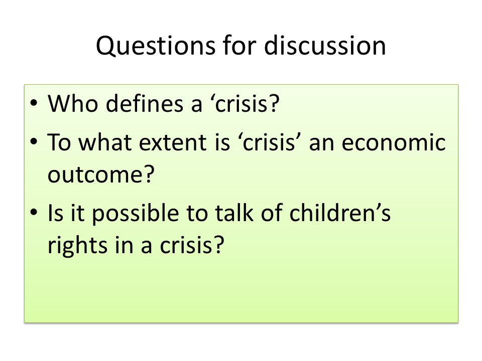 Questions for discussion Who defines a 'crisis. To what extent is 'crisis' an economic outcome.