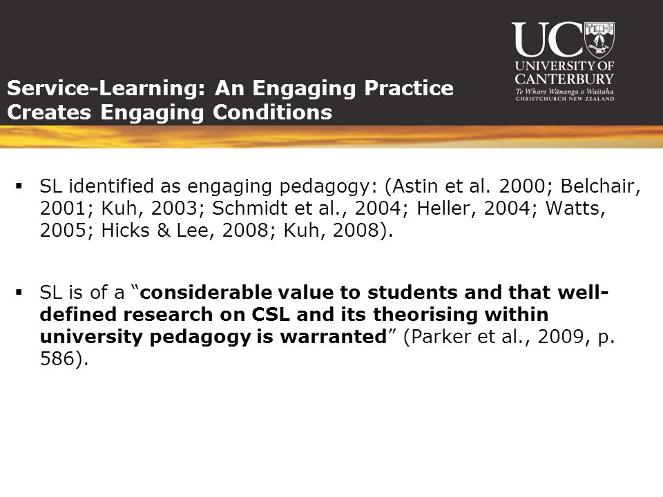Service-Learning: An Engaging Practice Creates Engaging Conditions  SL identified as engaging pedagogy: (Astin et al.