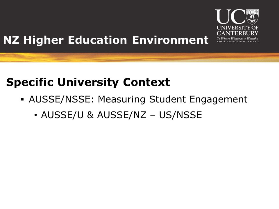 NZ Higher Education Environment Specific University Context  AUSSE/NSSE: Measuring Student Engagement AUSSE/U & AUSSE/NZ – US/NSSE