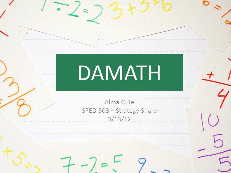 DAMATH Alma C. Te SPED 503 – Strategy Share 3/13/12