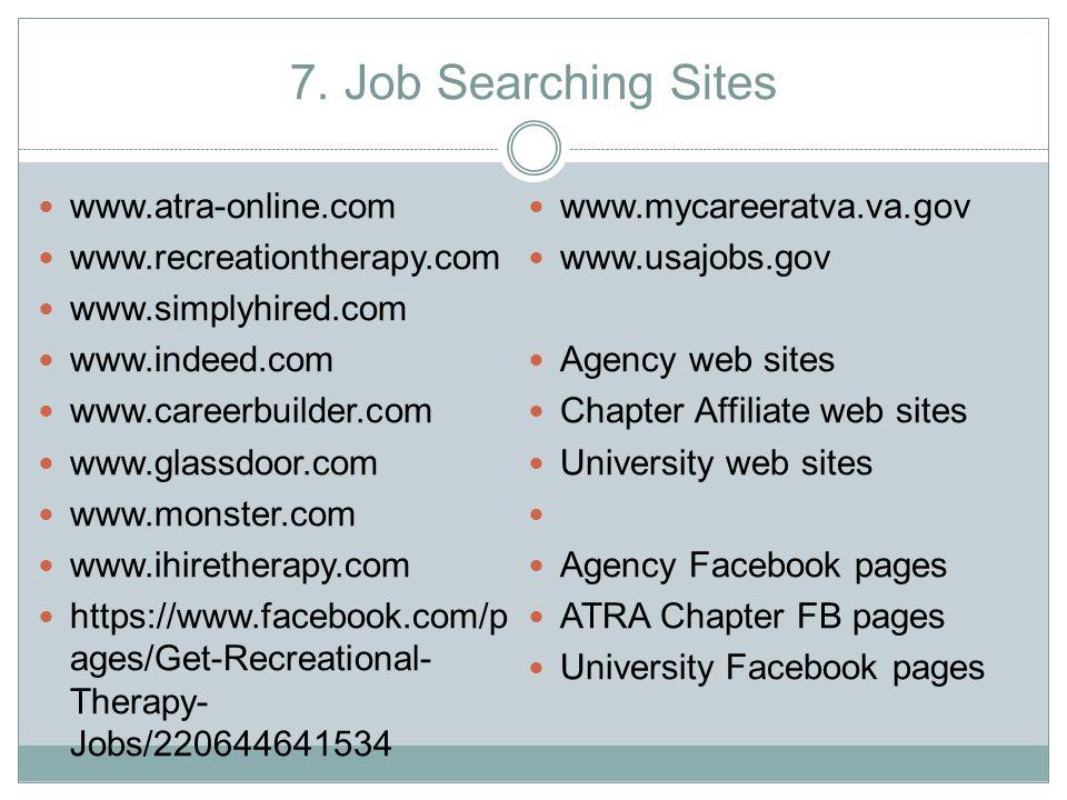7. Job Searching Sites www.atra-online.com www.recreationtherapy.com www.simplyhired.com www.indeed.com www.careerbuilder.com www.glassdoor.com www.mo
