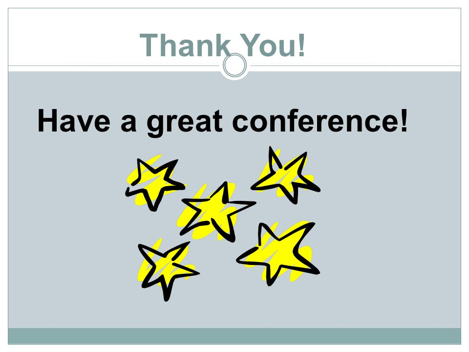 Thank You! Have a great conference!