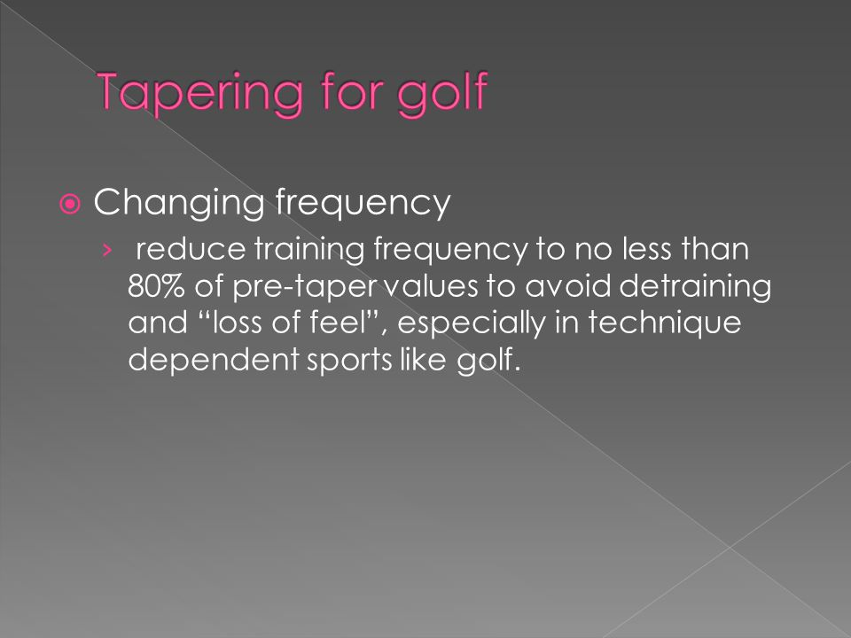 " Changing frequency › reduce training frequency to no less than 80% of pre-taper values to avoid detraining and ""loss of feel"", especially in techniq"