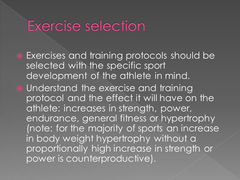  Exercises and training protocols should be selected with the specific sport development of the athlete in mind.  Understand the exercise and traini