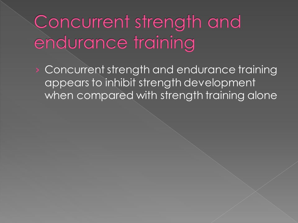 › Concurrent strength and endurance training appears to inhibit strength development when compared with strength training alone