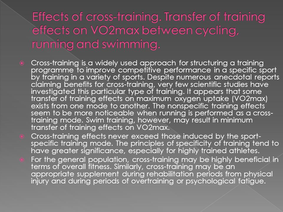  Cross-training is a widely used approach for structuring a training programme to improve competitive performance in a specific sport by training in