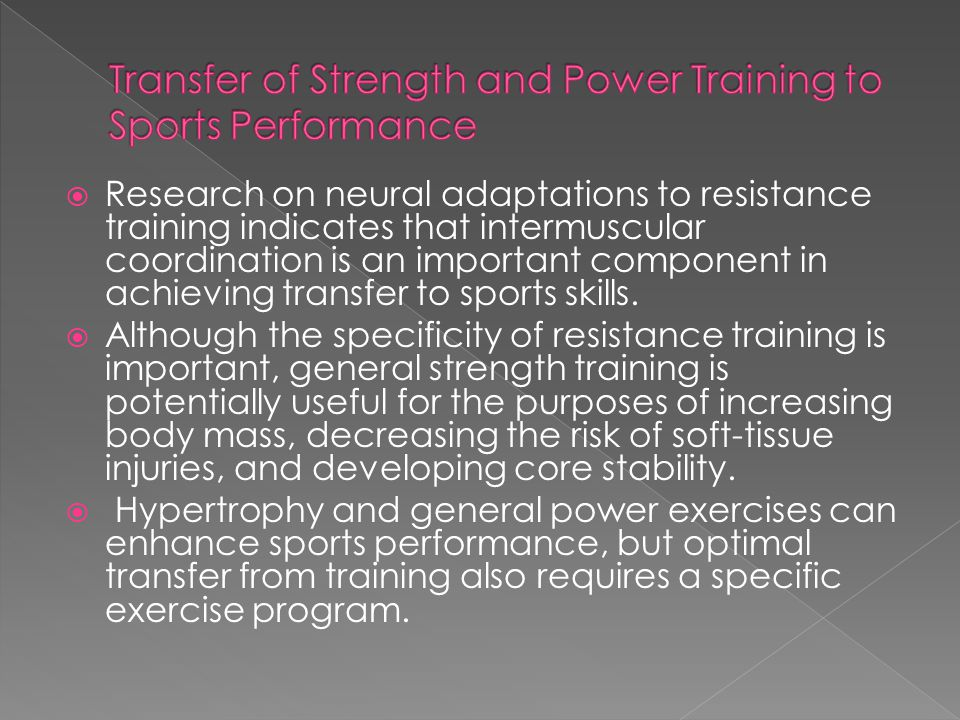  Research on neural adaptations to resistance training indicates that intermuscular coordination is an important component in achieving transfer to s