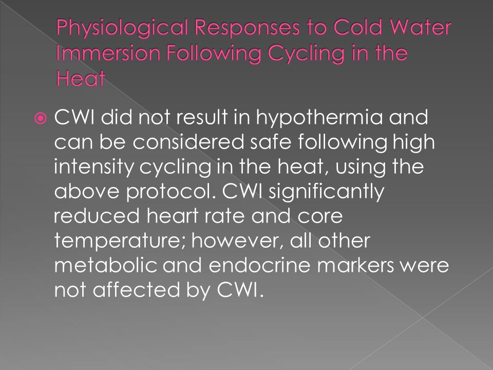  CWI did not result in hypothermia and can be considered safe following high intensity cycling in the heat, using the above protocol. CWI significant