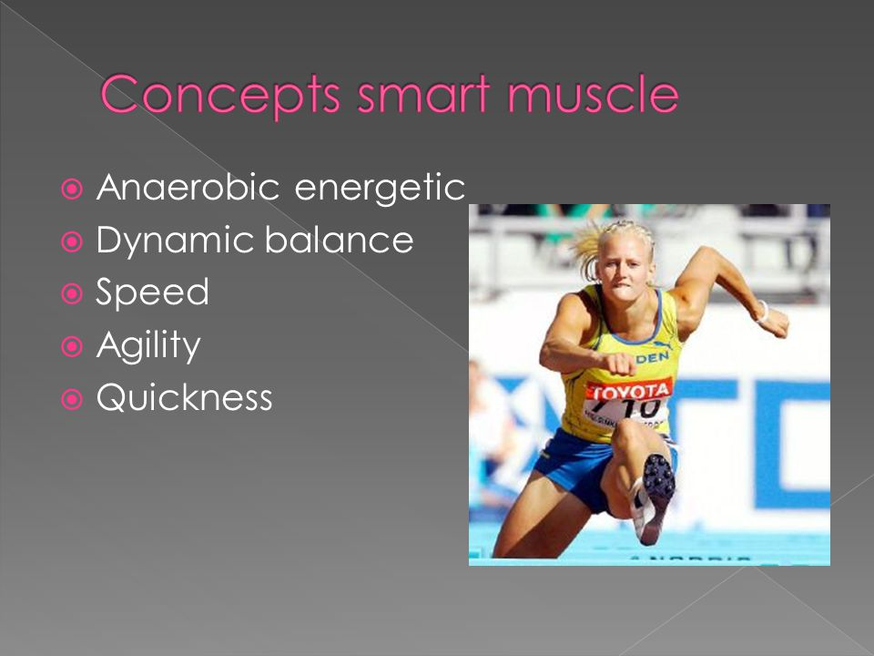  Anaerobic energetic  Dynamic balance  Speed  Agility  Quickness